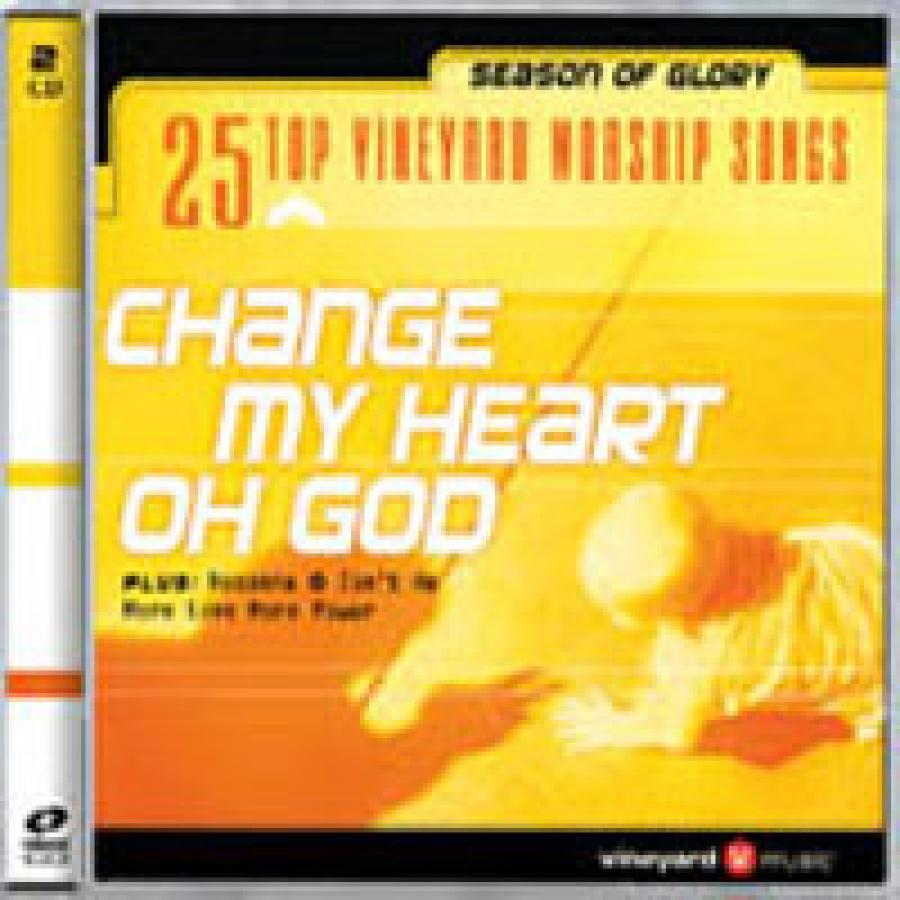 Change My Heart Oh God: Season Of Glory