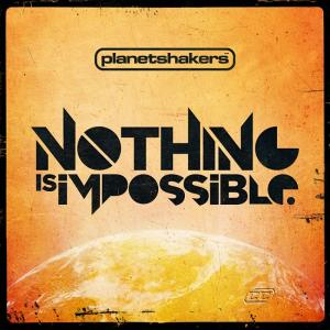 Nothing Is Impossible by Planetshakers Chords and Sheet Music