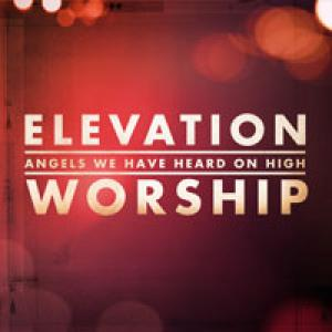 Angels We Have Heard On High by Elevation Worship Chords and Sheet Music