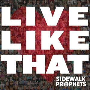 Live Like That by Sidewalk Prophets Chords and Sheet Music