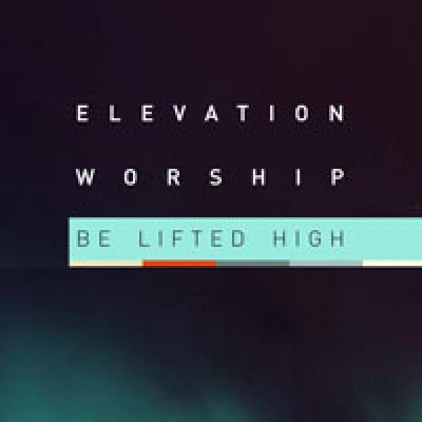 Be Lifted High Elevation Worship Sheet Music Praisecharts
