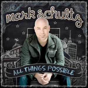 All Things Possible by Mark Schultz Chords and Sheet Music