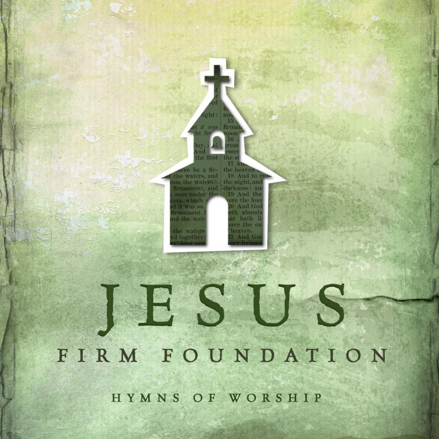 Jesus Firm Foundation - Hymns of Worship