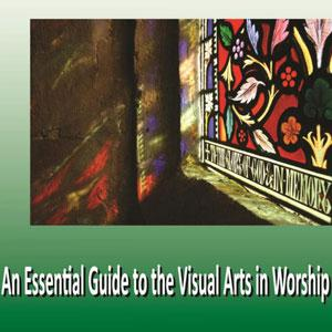 An Essential Guide To The Visual Arts In Worship