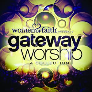 Women Of Faith Presents Gateway Worship