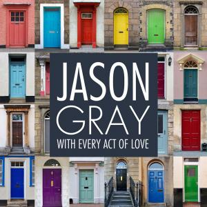 With Every Act Of Love by Jason Gray Chords and Sheet Music