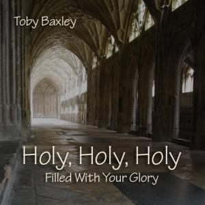 Holy Holy Holy (Filled With Your Glory) by Toby Baxley Chords and Sheet Music