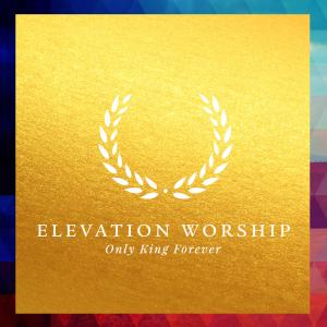 Only King Forever by Elevation Worship Chords and Sheet Music