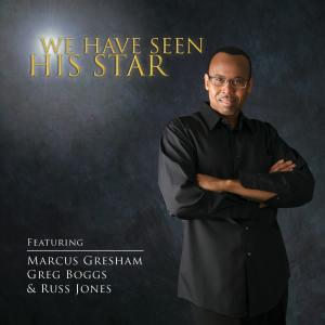 We Have Seen His Star by Marcus Gresham, Greg Boggs, Russ Jones Chords and Sheet Music
