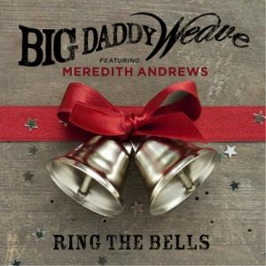 Ring The Bells by Big Daddy Weave, Meredith Andrews Chords and Sheet Music