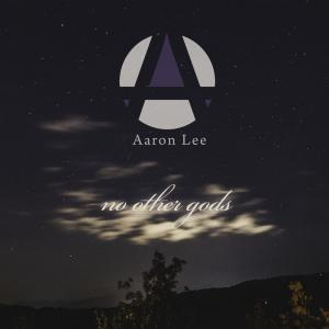 No Other Gods by Aaron Lee Chords and Sheet Music