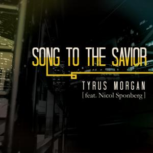 Song To The Savior by Tyrus Morgan, Nicol Sponberg Chords and Sheet Music