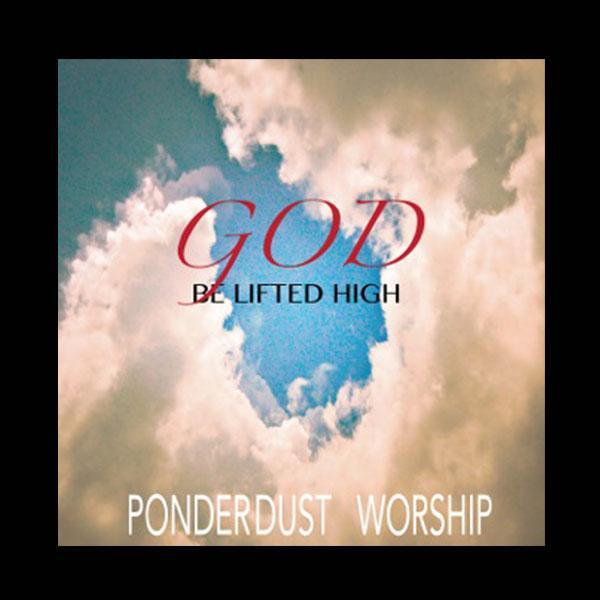 God Be Lifted High Ponder Dust Worship Kristi Brown Sheet Music