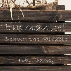 Emmanuel (Behold The Miracle) by Toby Baxley Chords and Sheet Music