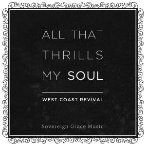 All That Thrills My Soul by Sovereign Grace Chords and Sheet Music