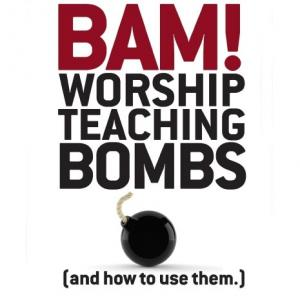 Bam! Worship Teaching Bombs (And How To Use Them) by Dan Wilt, WorshipTraining Chords and Sheet Music