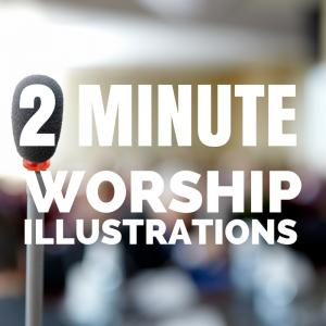 2 Minute Worship Illustrations