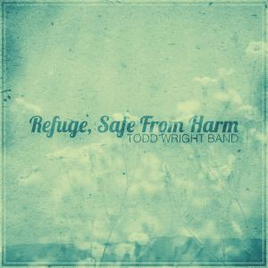 Refuge Safe From Harm by Todd Wright Chords and Sheet Music