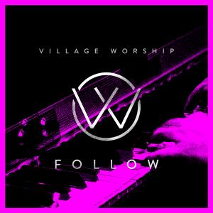 Follow by Village Worship Chords and Sheet Music