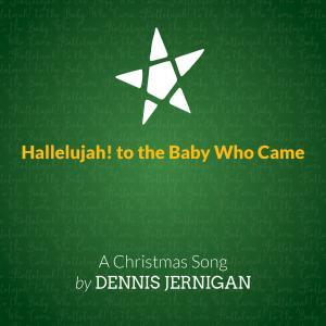 Hallelujah To The Baby Who Came