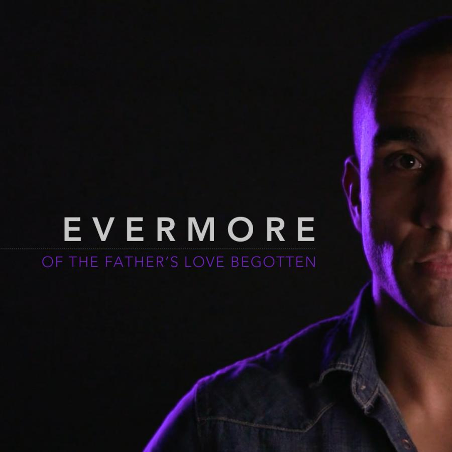 Evermore (Of The Father's Love Begotten)