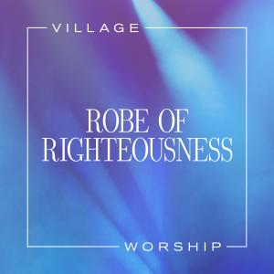Robe Of Righteousness by Village Worship Chords and Sheet Music