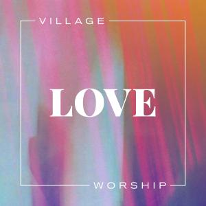 Love by Village Worship Chords and Sheet Music