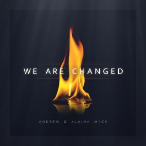 We Are Changed by Andrew & Alaina Mack Chords and Sheet Music