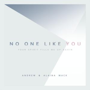 No One Like You by Andrew & Alaina Mack Chords and Sheet Music