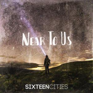 Near To Us by Sixteen Cities Chords and Sheet Music