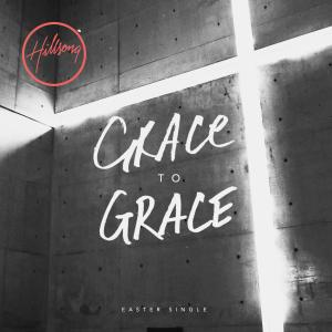 Grace To Grace by Hillsong Worship Chords and Sheet Music