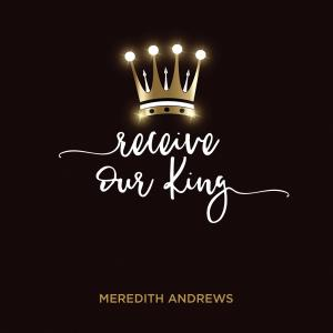 Receive Our King by Meredith Andrews, Michael Weaver Chords and Sheet Music