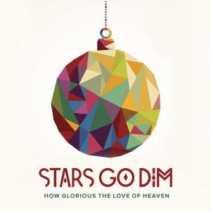 How Glorious The Love Of Heaven by Stars Go Dim Chords and Sheet Music