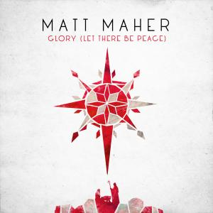 Glory (Let There Be Peace) by Matt Maher Chords and Sheet Music