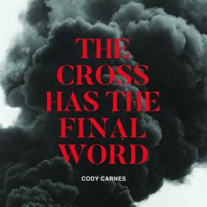 The Cross Has The FInal Word
