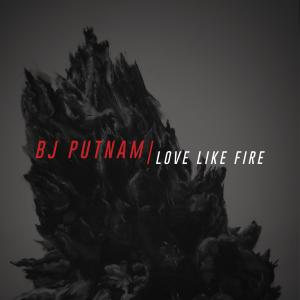 Love Like Fire by BJ Putnam Chords and Sheet Music