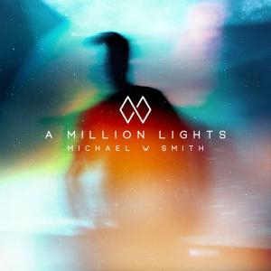A Million Lights by Michael W. Smith Chords and Sheet Music