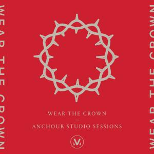 Wear The Crown - Anchour Sessions