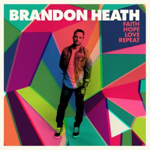 Got The Love by Brandon Heath Chords and Sheet Music