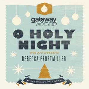 O Holy Night by Gateway Worship, Rebecca Hart Chords and Sheet Music