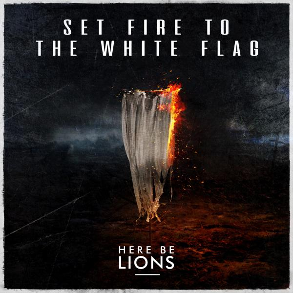 Set Fire To The White Flag Chords Dustin Smith Here Be Lions