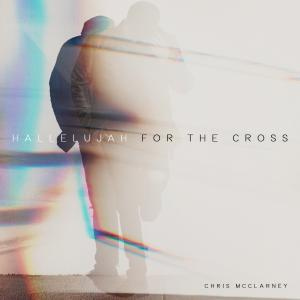 Hallelujah For The Cross by Chris McClarney Chords and Sheet Music
