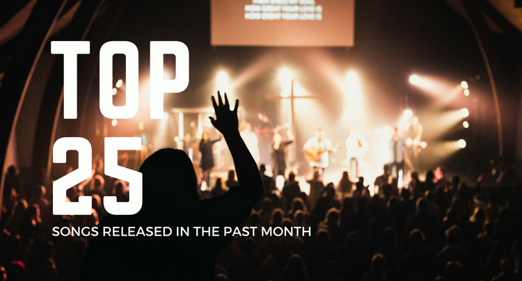 Top 25 Worship Songs Released In The Last Month (August 2018