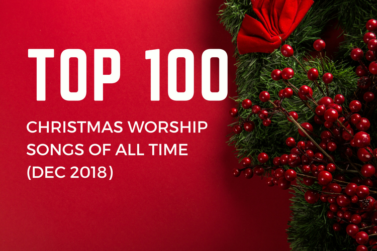 Top 100 Christmas Worship Songs of All Time (Dec 2018