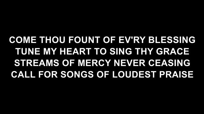 Come Thou Fount Lyric Slides (David Crowder / Passion)