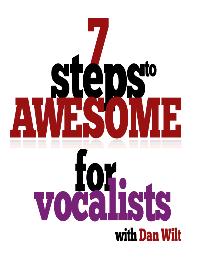 7 Steps To Awesome For Vocalists eBook (Dan Wilt / WorshipTraining)