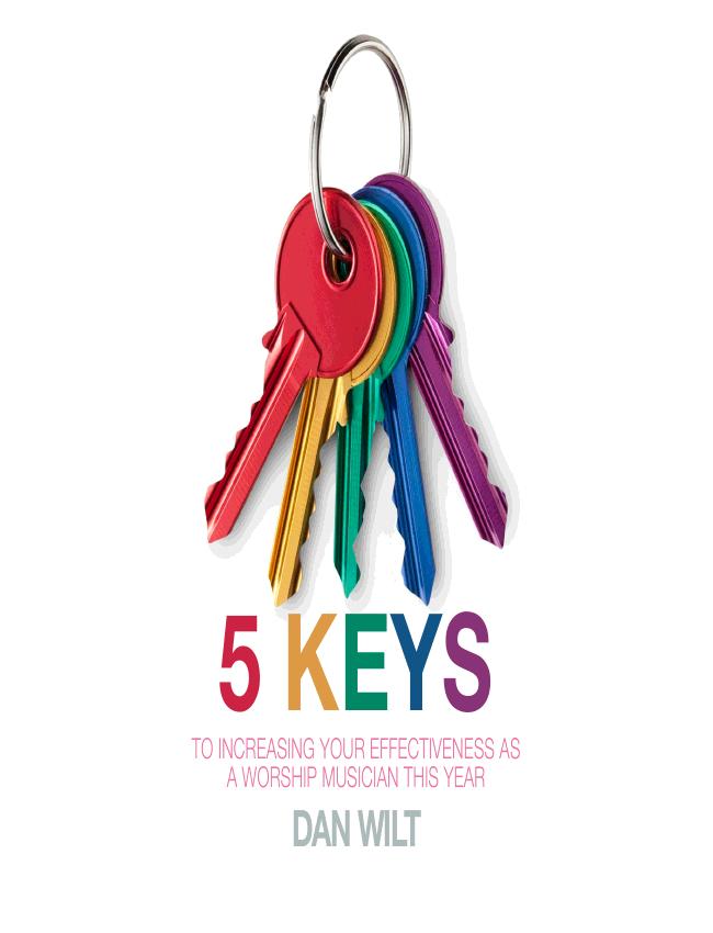5 Keys To Increasing Your Effectiveness As A Worship Musician This Year eBook (Dan Wilt / WorshipTraining)