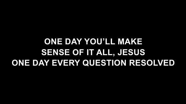 One Day (When We All Get To Heaven) Lyric Slides (Matt Redman)